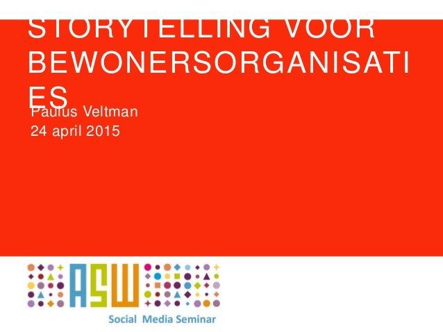 STORYTELLING VOOR BEWONERSORGANISATI ESPaulus Veltman 24 april 2015