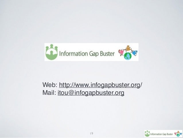 19 Web: http://www.infogapbuster.org/ Mail: itou@infogapbuster.org