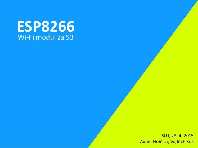 ESP8266Wi-Fi modul za $3 SUT, 28. 4. 2015 Adam Hořčica, Vojtěch Suk