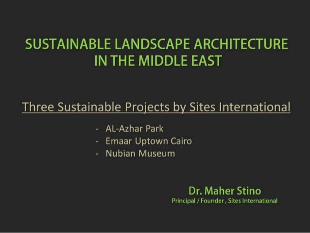 SUSTAINABLE LANDSCAPE ARCHITECTURE IN THE MIDDLE EAST  Three Sustainable Proiects by Sites International  — AL—Azhar Park ...