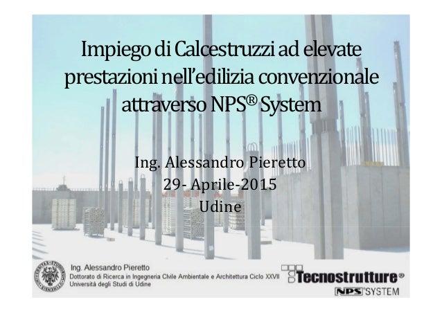 ImpiegodiCalcestruzziadelevate prestazioninell'ediliziaconvenzionale attraversoNPS®System Ing.AlessandroPieret...