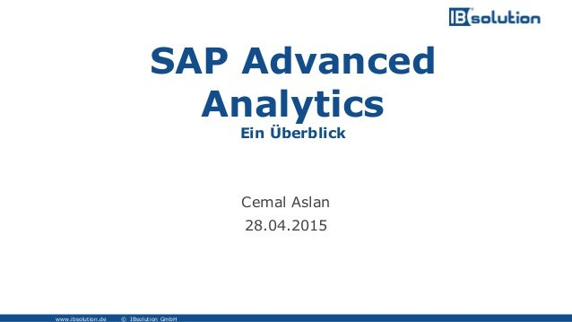 www.ibsolution.de © IBsolution GmbH SAP Advanced Analytics Ein Überblick Cemal Aslan 28.04.2015