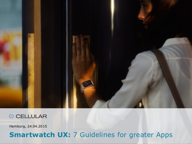 Hamburg, 24.04.2015 Smartwatch UX: 7 Guidelines for greater Apps