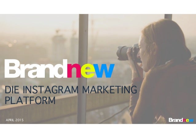 APRIL 2015 DIE INSTAGRAM MARKETING PLATFORM