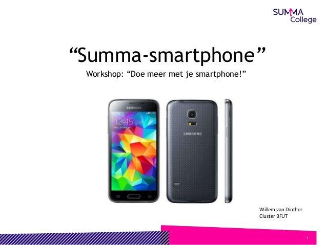 "1 ""Summa-smartphone"" Workshop: ""Doe meer met je smartphone!"" Willem van Dinther Cluster BFUT"