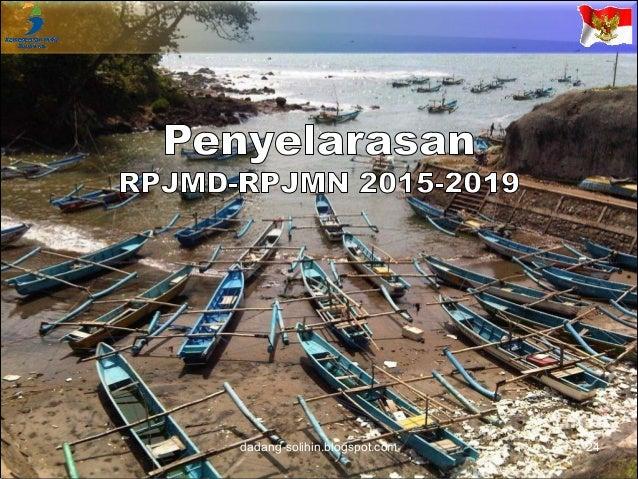 Penyelarasan Sasaran Makro 25dadang-solihin.blogspot.com Indikator Target RPJMD Target RPJMN Pertumbuhan Ekonomi Tingkat P...
