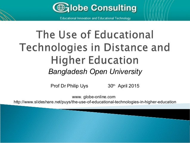 Bangladesh Open University Prof Dr Philip Uys 30th April 2015 www. globe-online.com http://www.slideshare.net/puys/the-use...