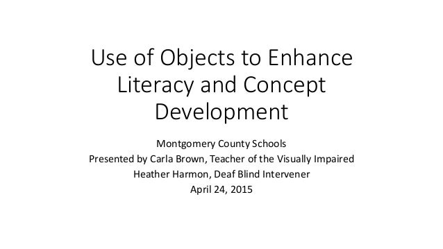 Use of Objects to Enhance Literacy and Concept Development Montgomery County Schools Presented by Carla Brown, Teacher of ...
