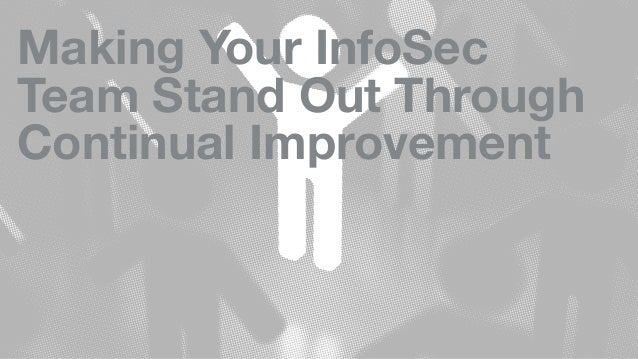Making Your InfoSec Team Stand Out Through Continual Improvement