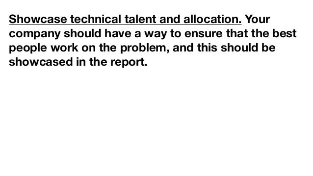Showcase technical talent and allocation. Your company should have a way to ensure that the best people work on the proble...