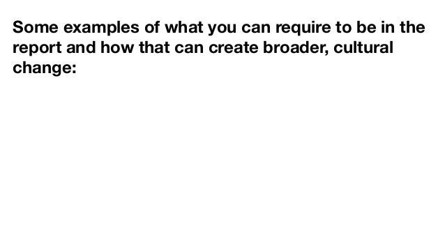 Some examples of what you can require to be in the report and how that can create broader, cultural change: