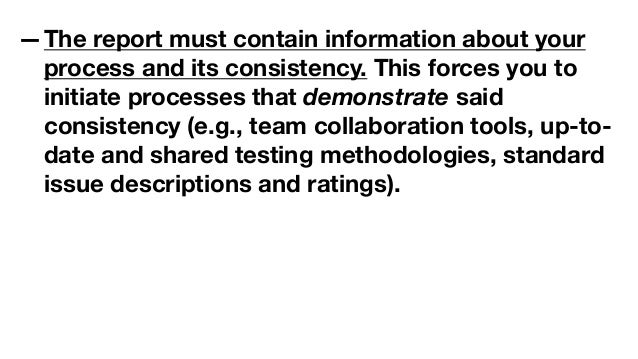 —The report must contain information about your process and its consistency. This forces you to initiate processes that de...
