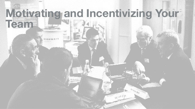 Motivating and Incentivizing Your Team