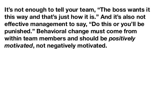 """It's not enough to tell your team, """"The boss wants it this way and that's just how it is."""" And it's also not effective mana..."""