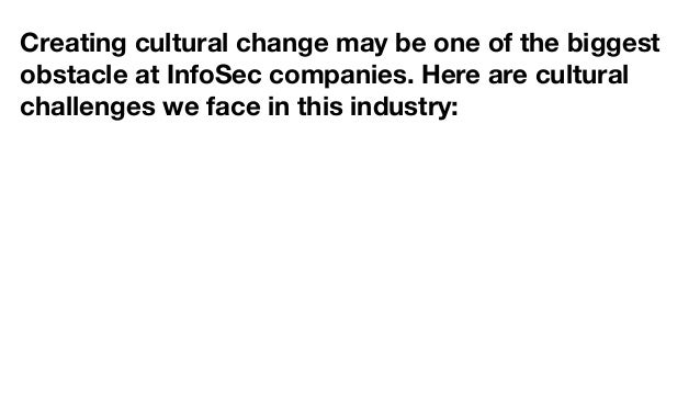 Creating cultural change may be one of the biggest obstacle at InfoSec companies. Here are cultural challenges we face in ...