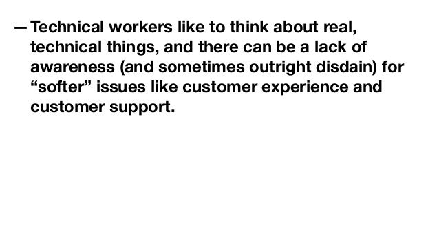 —Technical workers like to think about real, technical things, and there can be a lack of awareness (and sometimes outrigh...