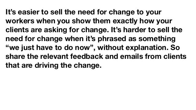 It's easier to sell the need for change to your workers when you show them exactly how your clients are asking for change....