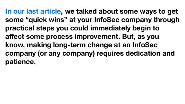 """In our last article, we talked about some ways to get some """"quick wins"""" at your InfoSec company through practical steps yo..."""