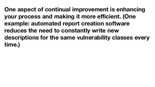 One aspect of continual improvement is enhancing your process and making it more efficient. (One example: automated report c...