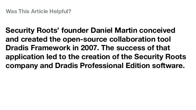 Was This Article Helpful? Security Roots' founder Daniel Martin conceived and created the open-source collaboration tool D...