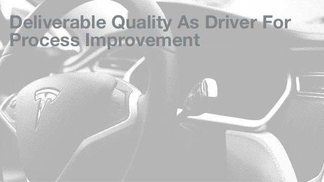 Deliverable Quality As Driver For Process Improvement