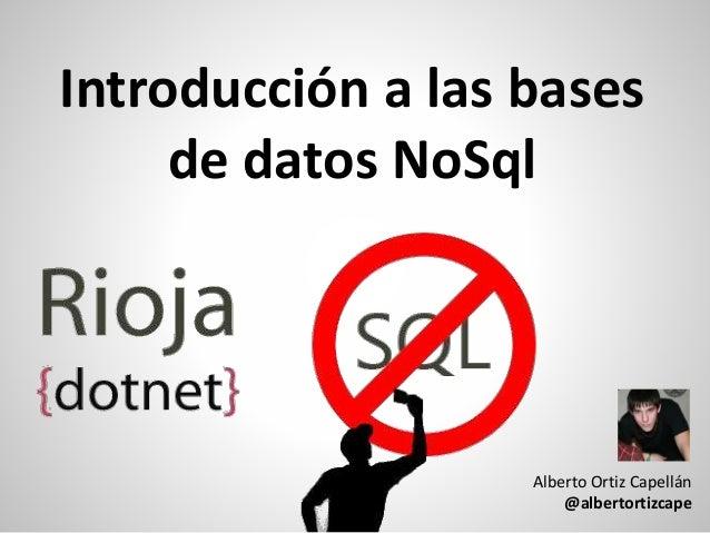 Introducción a las bases de datos NoSql Alberto Ortiz Capellán @albertortizcape