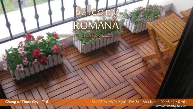 Chung cư Times City – T18 ROMANA Balcony Sàn Gỗ Tự Nhiên Ngoài Trời Số 1 Việt Nam   09 48 41 46 46   www.vnromana.com Home...