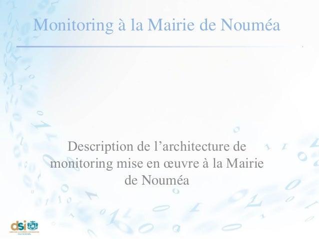 Monitoring à la Mairie de Nouméa Description de l'architecture de monitoring mise en œuvre à la Mairie de Nouméa