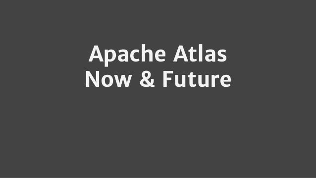Apache Atlas Now & Future