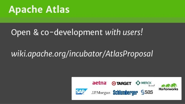 Open & co-development with users! wiki.apache.org/incubator/AtlasProposal Apache Atlas