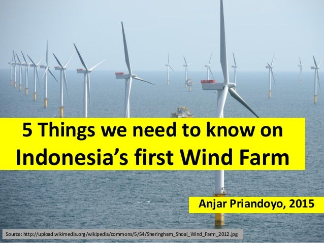 5 Things we need to know on Indonesia's first Wind Farm Anjar Priandoyo, 2015 Source: http://upload.wikimedia.org/wikipedi...