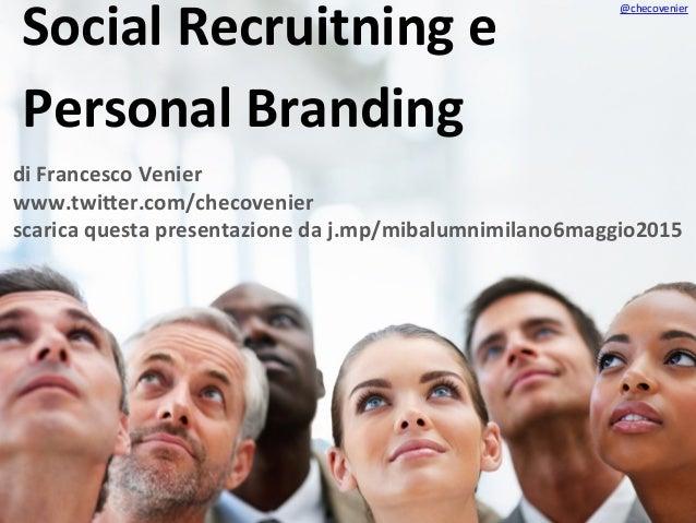 Social Recruitning e Personal  Branding   di  Francesco  Venier   www.twi4er.com/checovenier   scarica  ques...