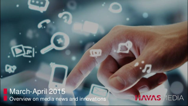 March-April 2015 Overview on media news and innovations