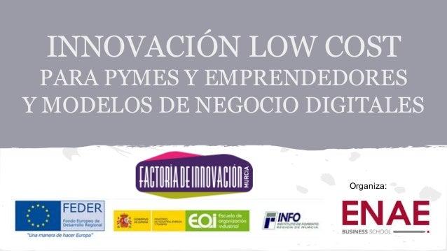 INNOVACIÓN LOW COST PARA PYMES Y EMPRENDEDORES Y MODELOS DE NEGOCIO DIGITALES Organiza: