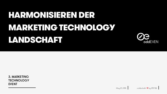 HARMONISIEREN DER MARKETING TECHNOLOGY LANDSCHAFT May 07, 2015 crafted with ❤ by STEFAN 3. MARKETING TECHNOLOGY EVENT