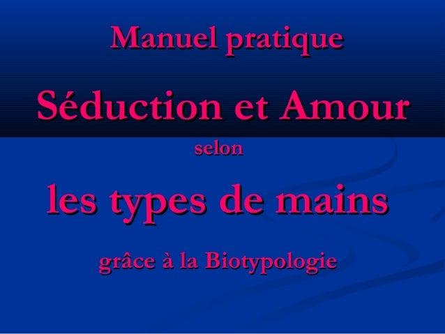 Manuel pratiqueManuel pratique Séduction et AmourSéduction et Amour selonselon les types de mainsles types de mains grâce ...