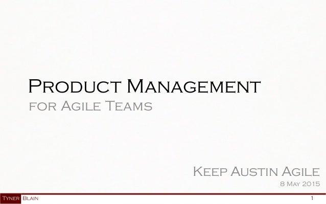 1 Product Management for Agile Teams Keep Austin Agile 8 May 2015