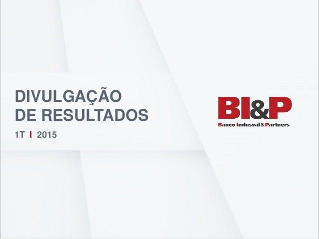 DIVULGAÇÃO DE RESULTADOS 1T l 2015