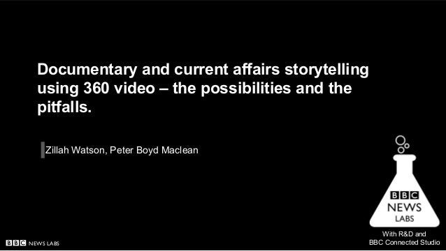 NEWS LABS Documentary and current affairs storytelling using 360 video – the possibilities and the pitfalls. Zillah Watson...