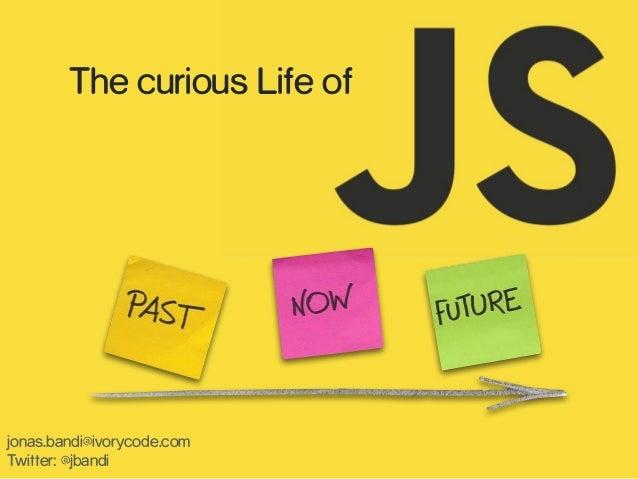 jonas.bandi@ivorycode.com Twitter: @jbandi The curious Life of