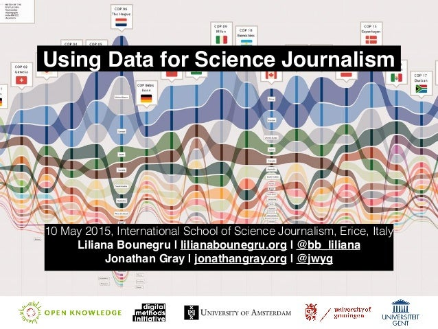 Using Data for Science Journalism 10 May 2015, International School of Science Journalism, Erice, Italy Liliana Bounegru |...