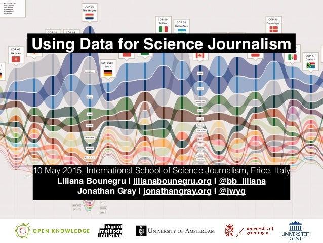 Using Data for Science Journalism 10 May 2015, International School of Science Journalism, Erice, Italy Liliana Bounegru |...