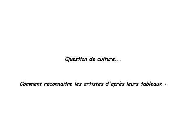 Question de culture... Comment reconnaitre les artistes d'après leurs tableaux :
