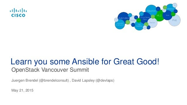 OpenStack Vancouver Summit Learn you some Ansible for Great Good! Juergen Brendel (@brendelconsult) , David Lapsley (@devl...