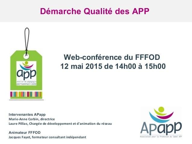 www.algora.org & www.app.tm.fr Web-conférence du FFFOD 12 mai 2015 de 14h00 à 15h00 Démarche Qualité des APP Intervenantes...