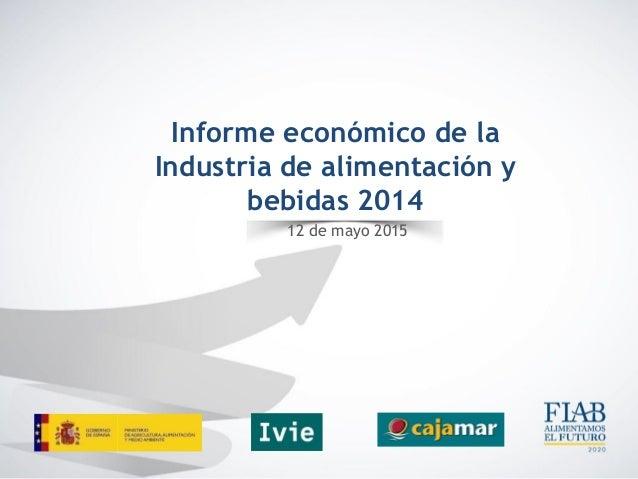 Informe económico de la Industria de alimentación y bebidas 2014 12 de mayo 2015
