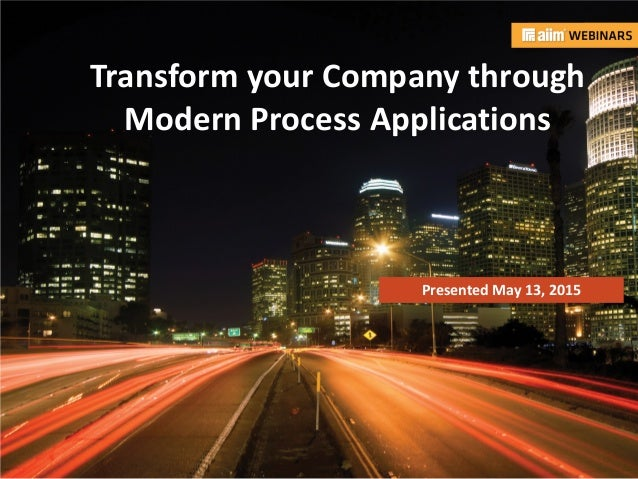 In association with: Presented by: Transform your Company through Modern Process Applications Presented May 13, 2015