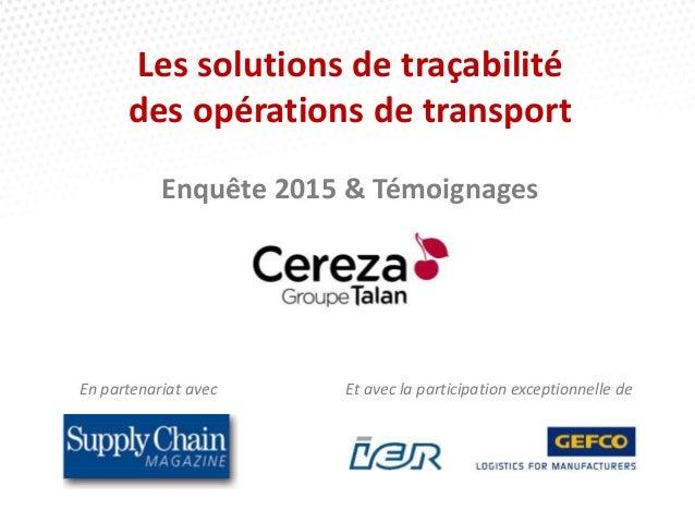 Les solutions de traçabilité des opérations de transport Enquête 2015 & Témoignages En partenariat avec Et avec la partici...