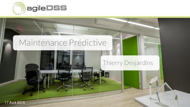 Maintenance Prédictive Thierry Desjardins 17 Avril 2015