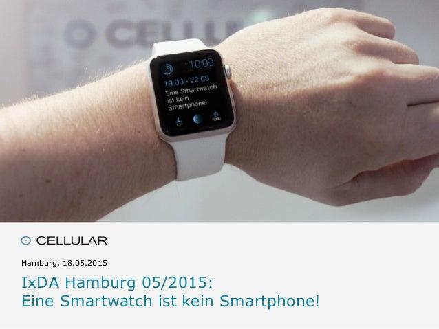 Hamburg, 18.05.2015 IxDA Hamburg 05/2015:  Eine Smartwatch ist kein Smartphone!